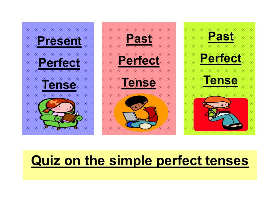 Present Perfect Tense have/has (not) + VERB-ed2 An action or emotion started in the past and has continued into the present.