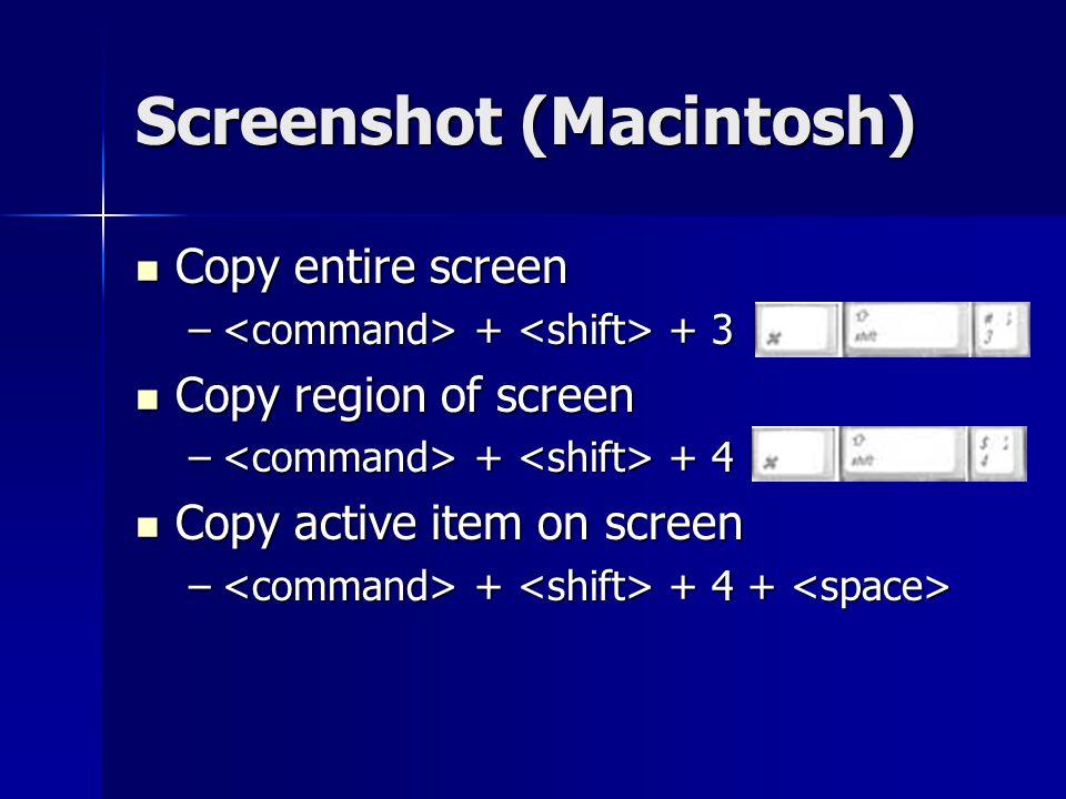 Screenshot (Macintosh) Copy entire screen Copy entire screen – + + 3 Copy region of screen Copy region of screen – + + 4 Copy active item on screen Copy active item on screen – + + 4 + – + + 4 +