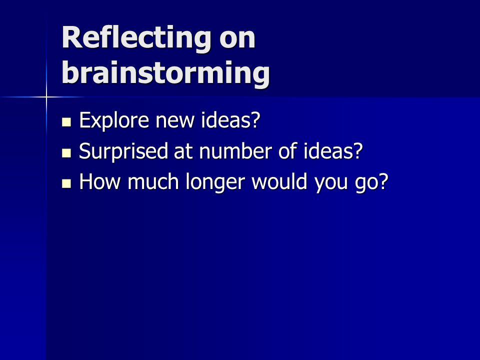 Reflecting on brainstorming Explore new ideas. Explore new ideas.