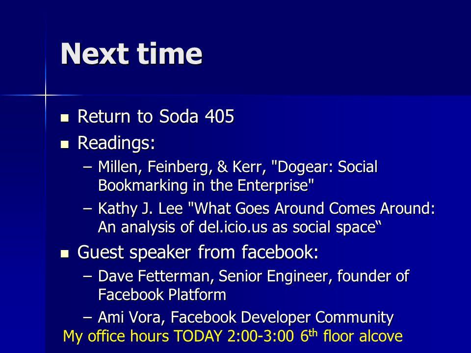 Next time Return to Soda 405 Return to Soda 405 Readings: Readings: –Millen, Feinberg, & Kerr, Dogear: Social Bookmarking in the Enterprise –Kathy J.