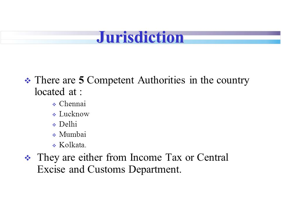 Jurisdiction  There are 5 Competent Authorities in the country located at :  Chennai  Lucknow  Delhi  Mumbai  Kolkata.