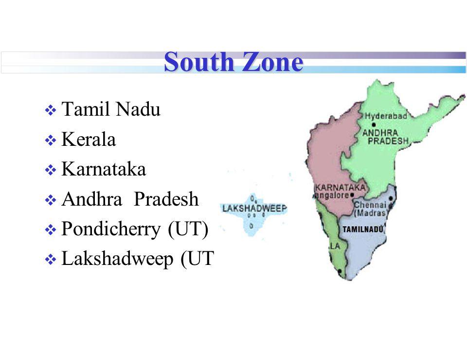 South Zone  Tamil Nadu  Kerala  Karnataka  Andhra Pradesh  Pondicherry (UT)  Lakshadweep (UT)