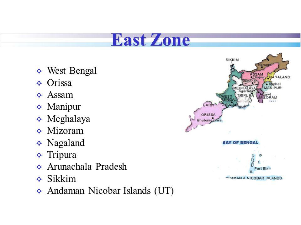 East Zone  West Bengal  Orissa  Assam  Manipur  Meghalaya  Mizoram  Nagaland  Tripura  Arunachala Pradesh  Sikkim  Andaman Nicobar Islands (UT)