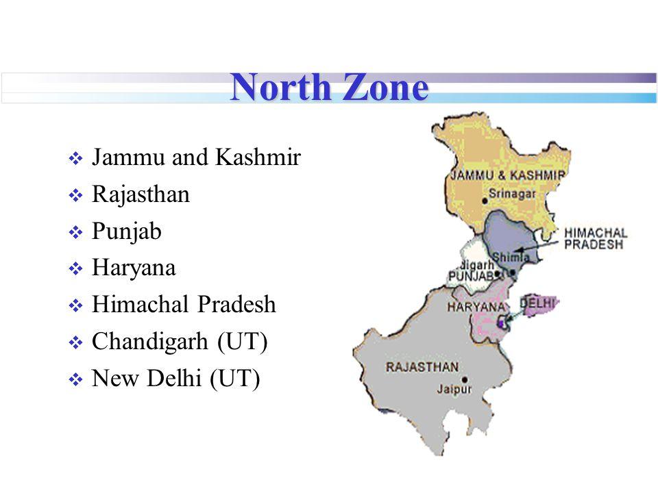 North Zone  Jammu and Kashmir  Rajasthan  Punjab  Haryana  Himachal Pradesh  Chandigarh (UT)  New Delhi (UT)