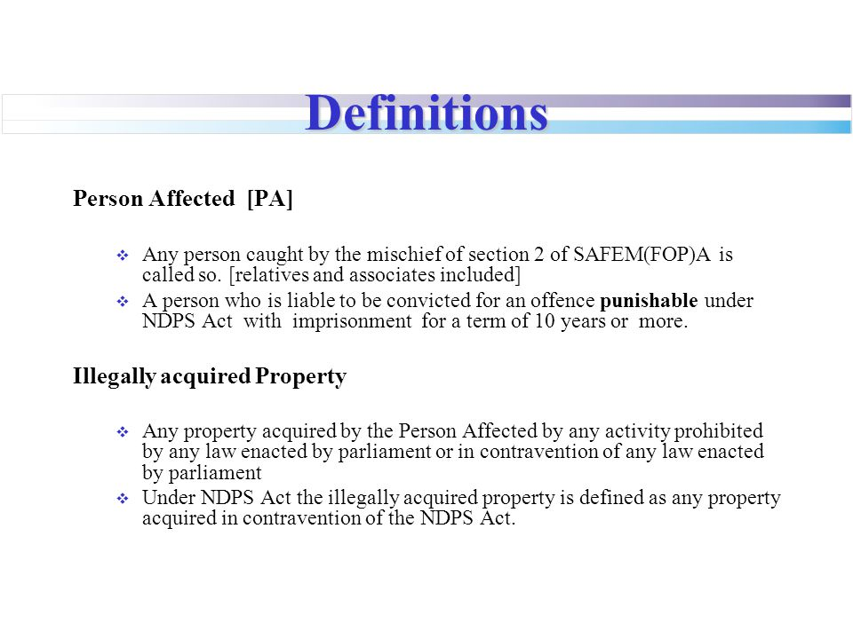 Definitions Person Affected [PA]  Any person caught by the mischief of section 2 of SAFEM(FOP)A is called so. [relatives and associates included]  A