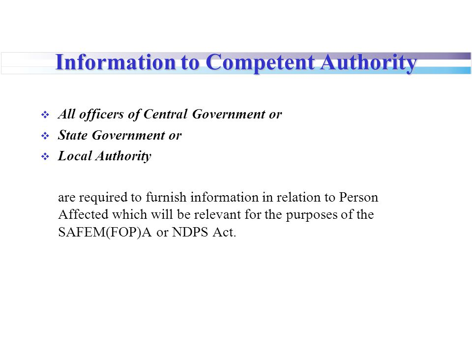 Information to Competent Authority  All officers of Central Government or  State Government or  Local Authority are required to furnish information