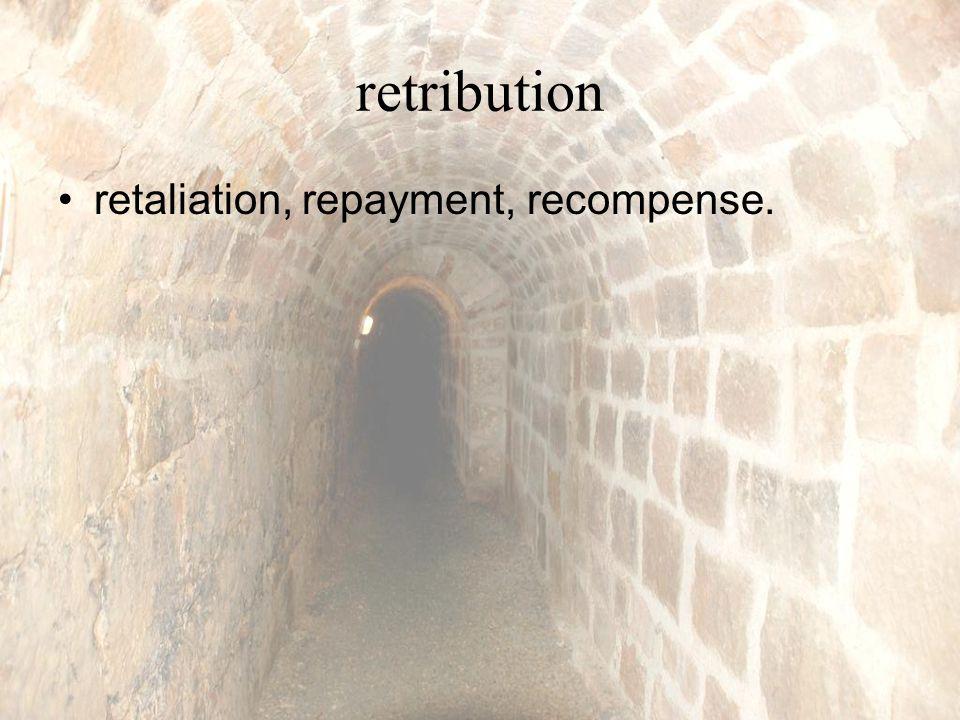 retribution retaliation, repayment, recompense.