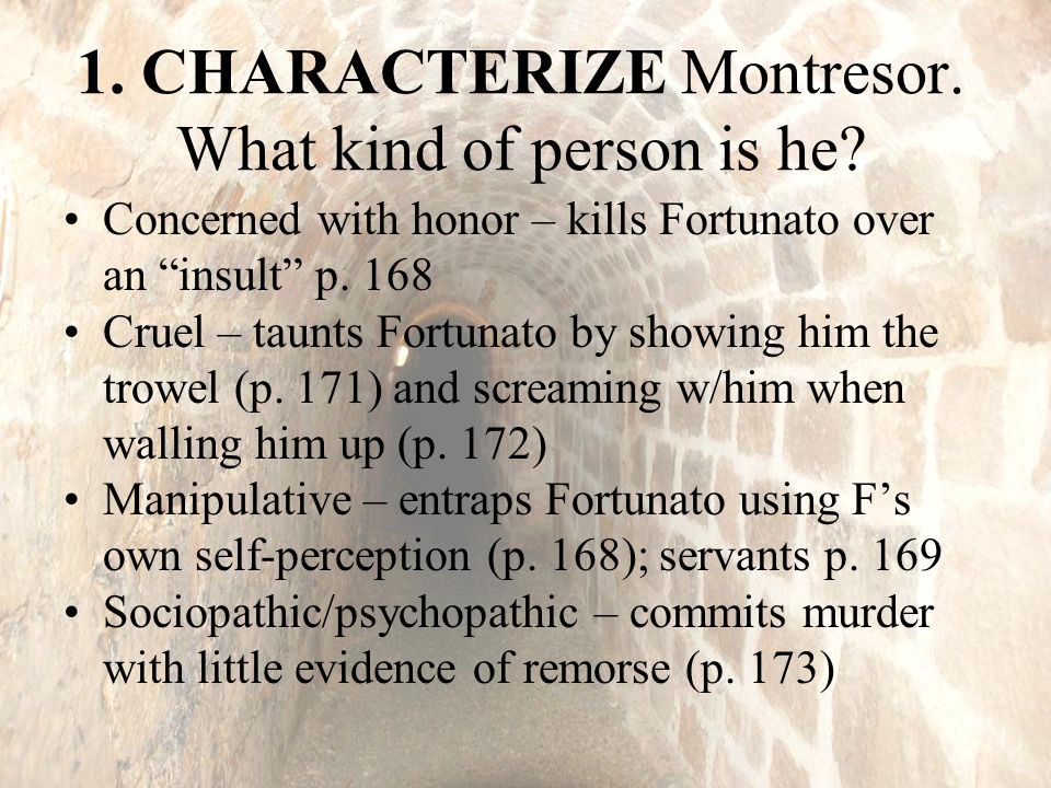 1.CHARACTERIZE Montresor. What kind of person is he.