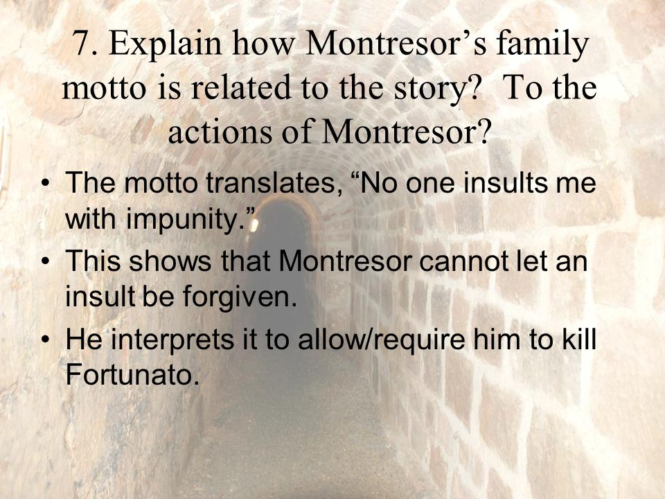 7.Explain how Montresor's family motto is related to the story.