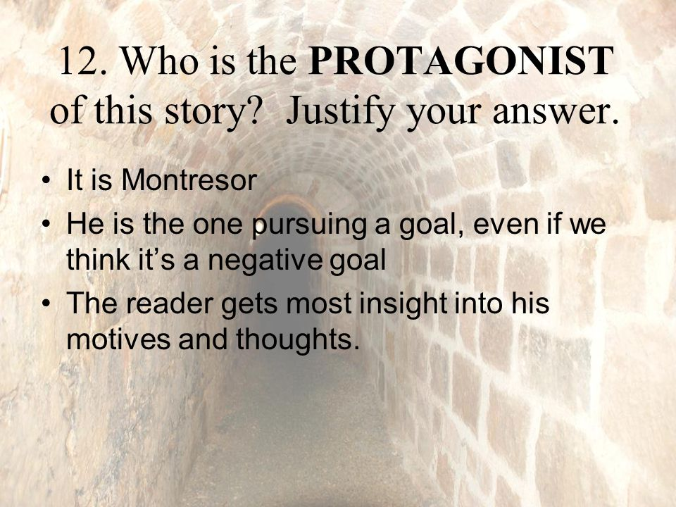12. Who is the PROTAGONIST of this story. Justify your answer.