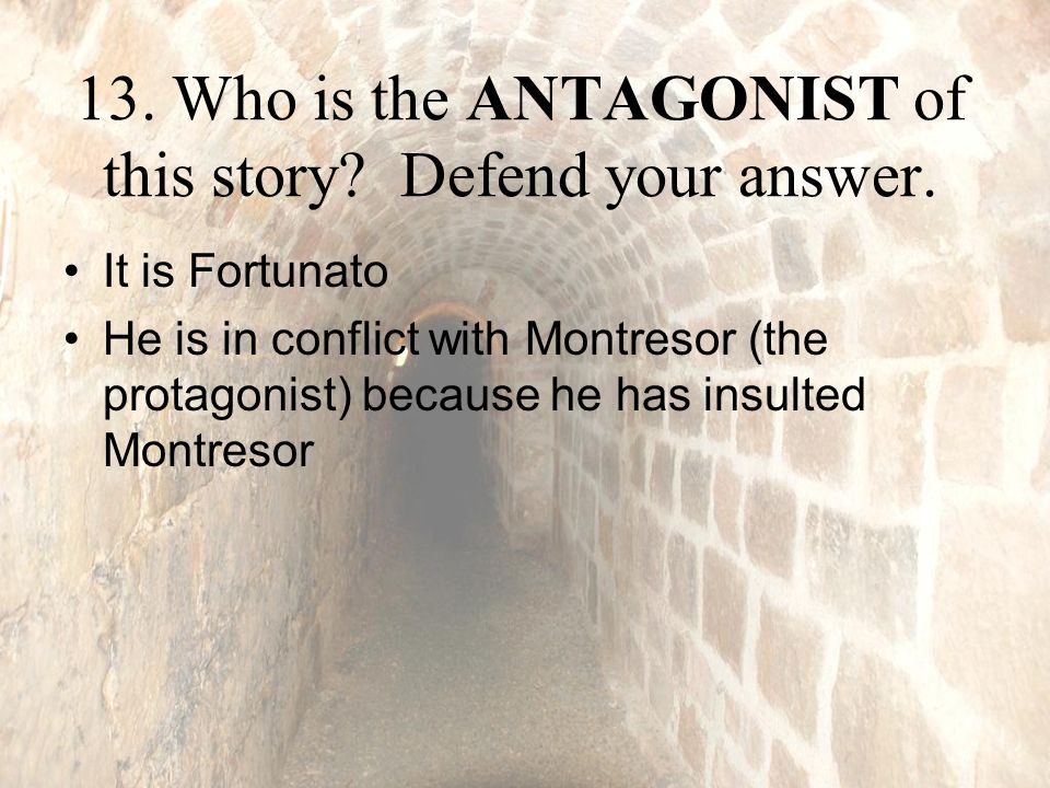13.Who is the ANTAGONIST of this story. Defend your answer.