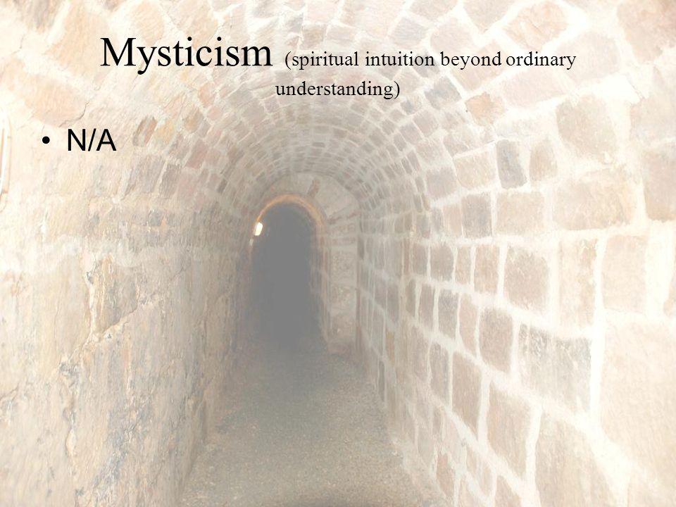 Mysticism (spiritual intuition beyond ordinary understanding) N/A