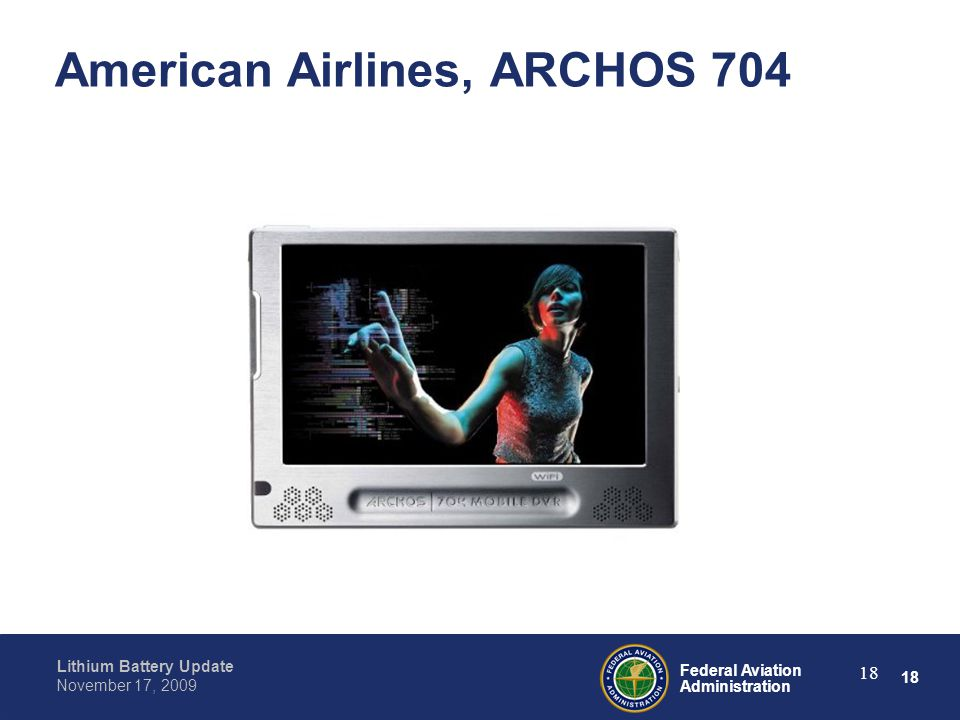 18 Federal Aviation Administration Lithium Battery Update November 17, 2009 18 American Airlines, ARCHOS 704