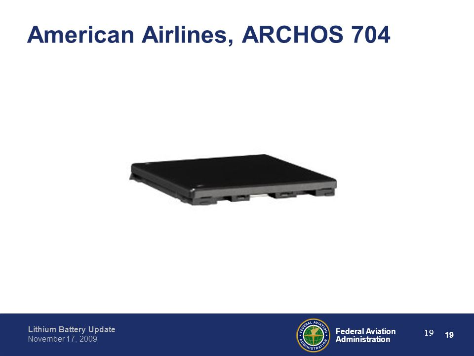 19 Federal Aviation Administration Lithium Battery Update November 17, 2009 19 American Airlines, ARCHOS 704