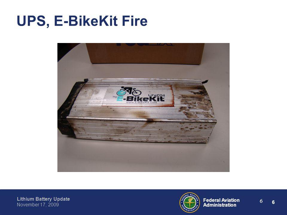 6 Federal Aviation Administration Lithium Battery Update November 17, 2009 6 UPS, E-BikeKit Fire