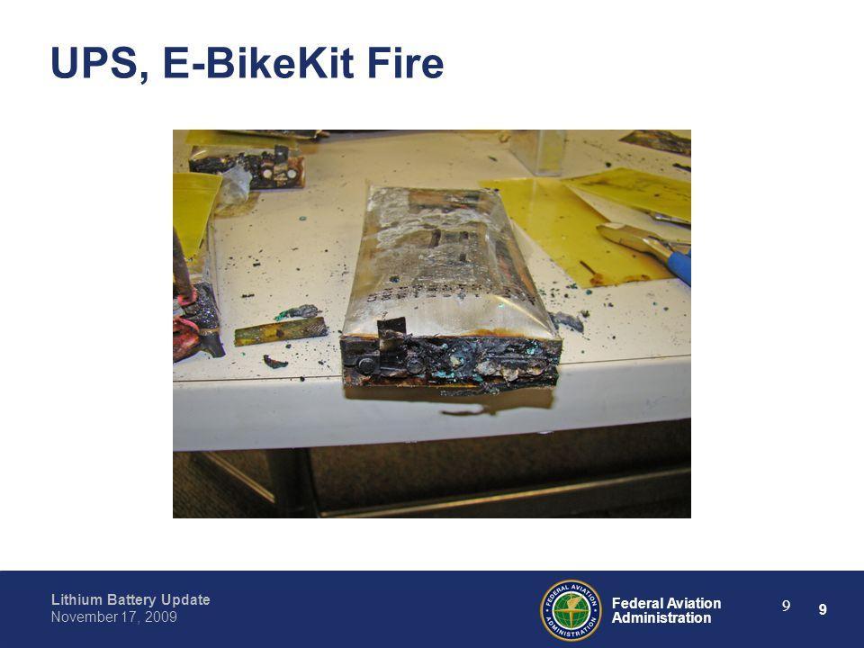 9 Federal Aviation Administration Lithium Battery Update November 17, 2009 9 UPS, E-BikeKit Fire