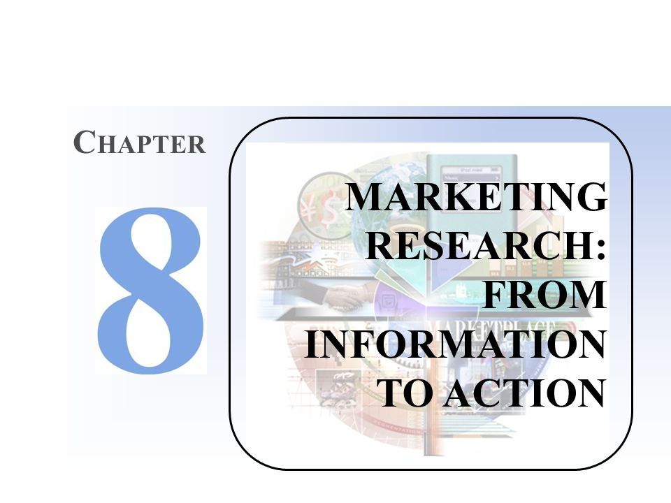 MARKETING RESEARCH: FROM INFORMATION TO ACTION C HAPTER