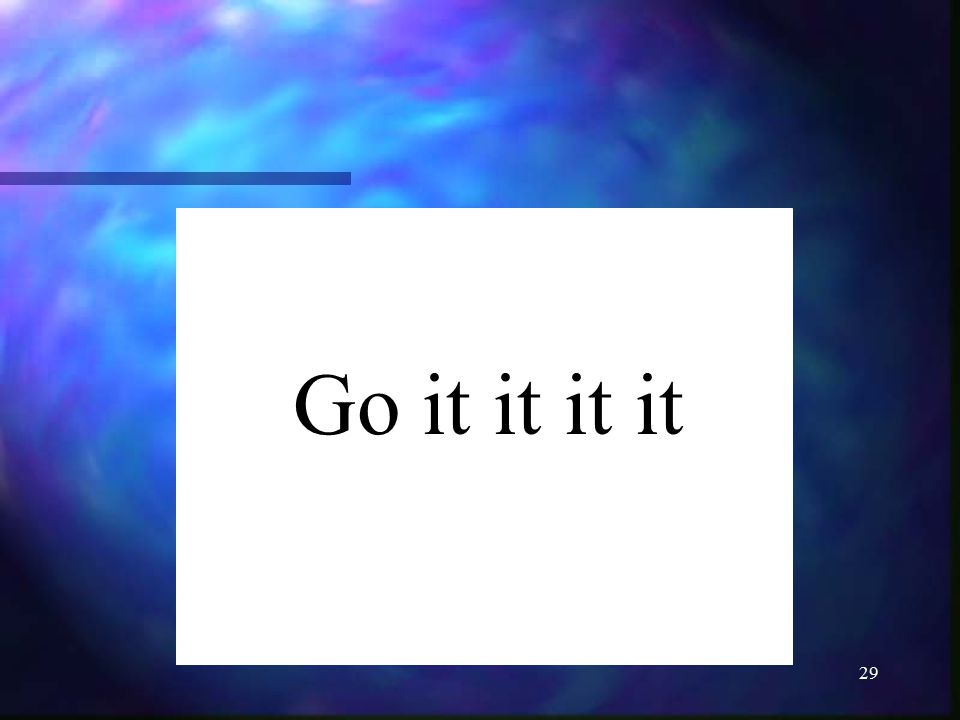 29 Go it it it it
