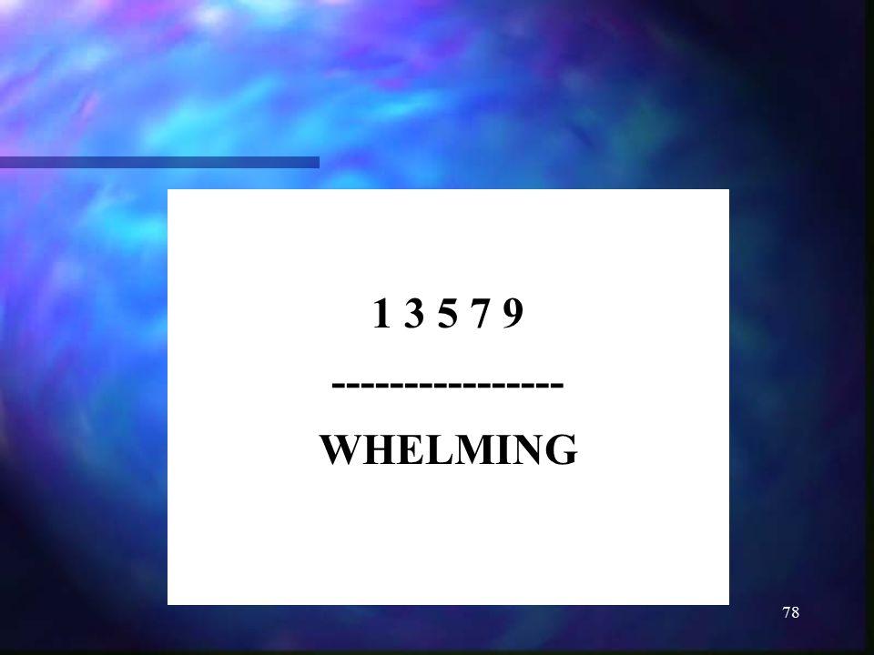 78 1 3 5 7 9 ---------------- WHELMING