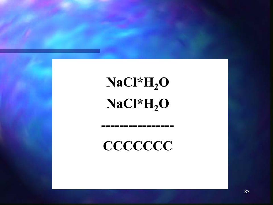 83 NaCl*H 2 O ---------------- CCCCCCC