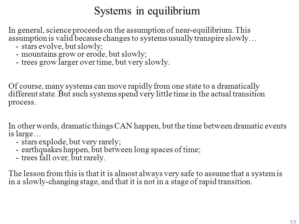 12 Systems in equilibrium In general, science proceeds on the assumption of near-equilibrium.