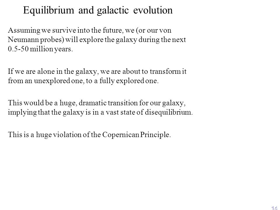 14 Equilibrium and galactic evolution Assuming we survive into the future, we (or our von Neumann probes) will explore the galaxy during the next 0.5-50 million years.