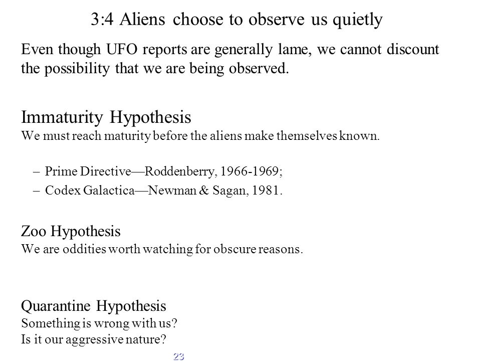 23 3:4 Aliens choose to observe us quietly Even though UFO reports are generally lame, we cannot discount the possibility that we are being observed.