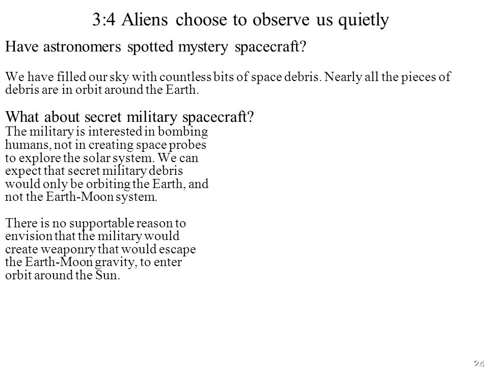 24 3:4 Aliens choose to observe us quietly Have astronomers spotted mystery spacecraft.