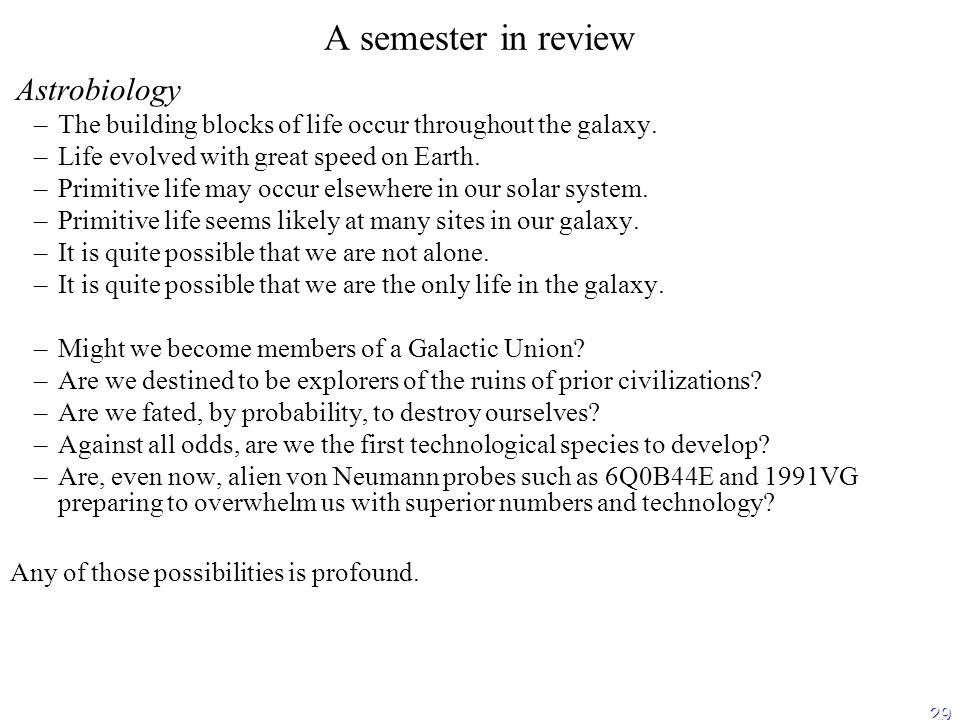 29 A semester in review Astrobiology – –The building blocks of life occur throughout the galaxy.