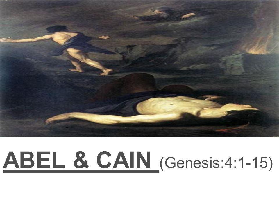 ABEL & CAIN (Genesis:4:1-15)