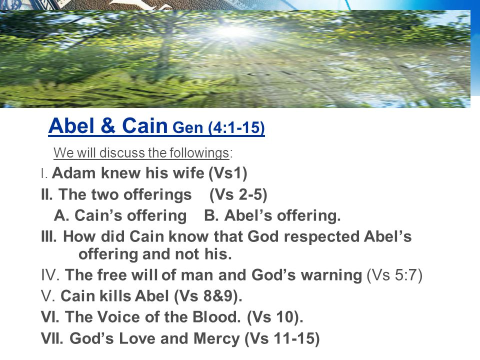 Abel & Cain Gen (4:1-15) We will discuss the followings: I.
