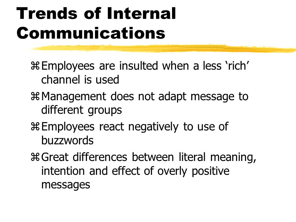 Trends of Internal Communications zEmployees are insulted when a less 'rich' channel is used zManagement does not adapt message to different groups zE