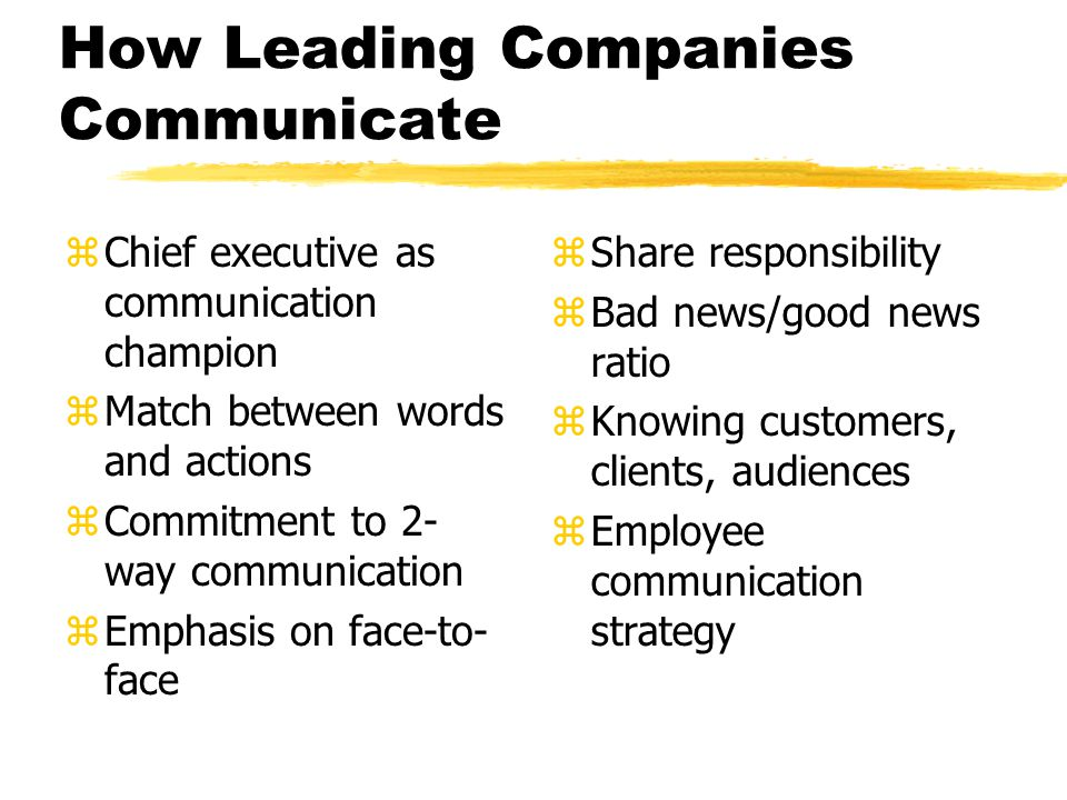 How Leading Companies Communicate zChief executive as communication champion zMatch between words and actions zCommitment to 2- way communication zEmp