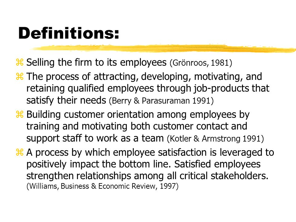 Definitions: zSelling the firm to its employees (Grönroos, 1981) zThe process of attracting, developing, motivating, and retaining qualified employees