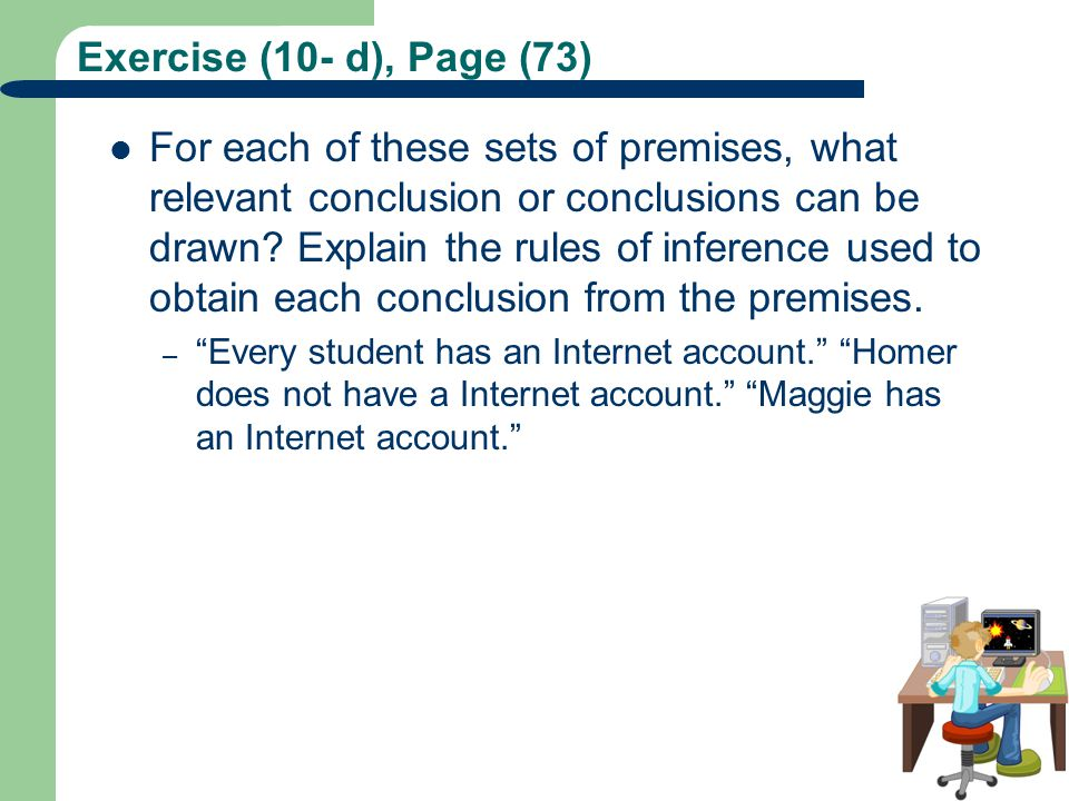 Exercise (10- d), Page (73) For each of these sets of premises, what relevant conclusion or conclusions can be drawn? Explain the rules of inference u