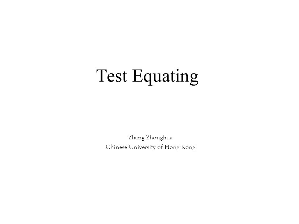 Test Equating Zhang Zhonghua Chinese University of Hong Kong