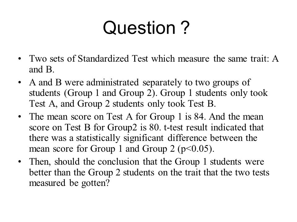 Question ? Two sets of Standardized Test which measure the same trait: A and B.