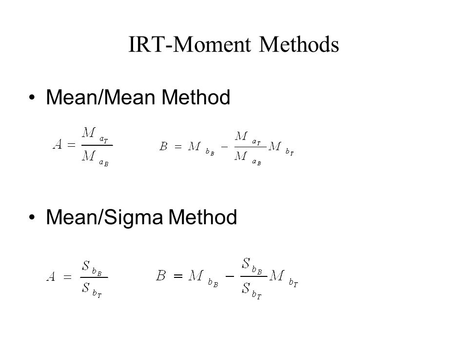 IRT-Moment Methods Mean/Mean Method Mean/Sigma Method