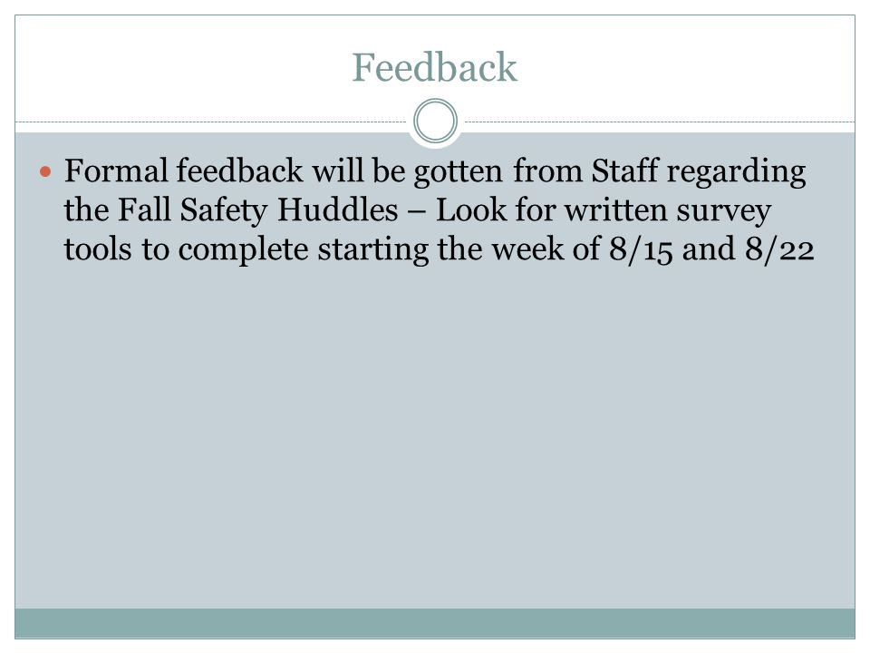 Feedback Formal feedback will be gotten from Staff regarding the Fall Safety Huddles – Look for written survey tools to complete starting the week of