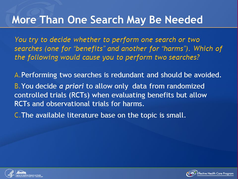 You try to decide whether to perform one search or two searches (one for benefits and another for harms ).