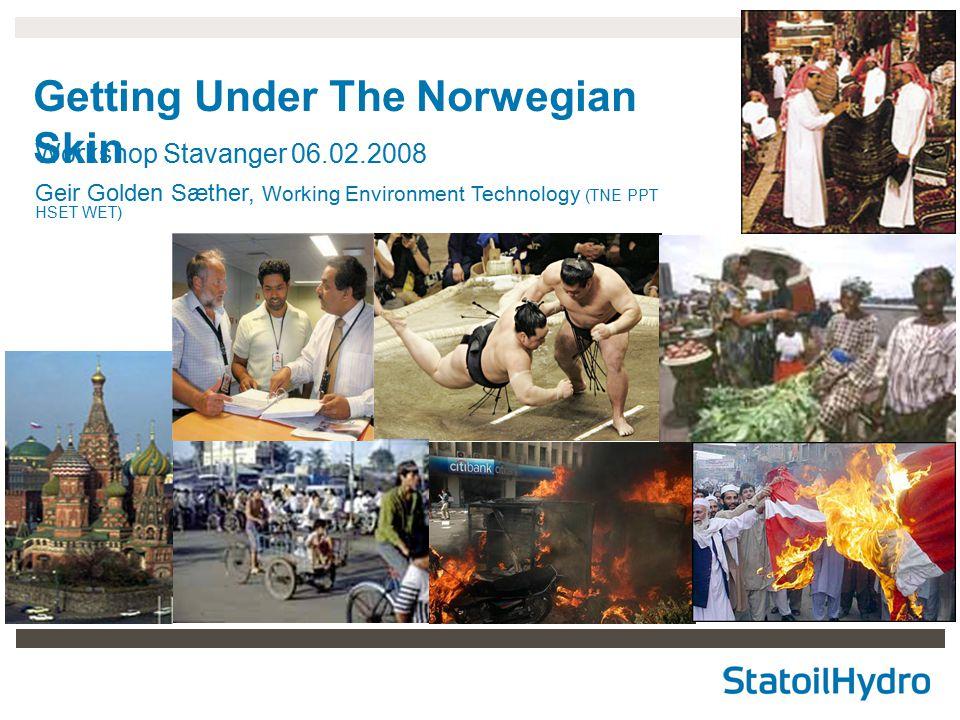 2 Getting Under The Norwegian Skin Workshop Stavanger 06.02.2008 Geir Golden Sæther, Working Environment Technology (TNE PPT HSET WET)