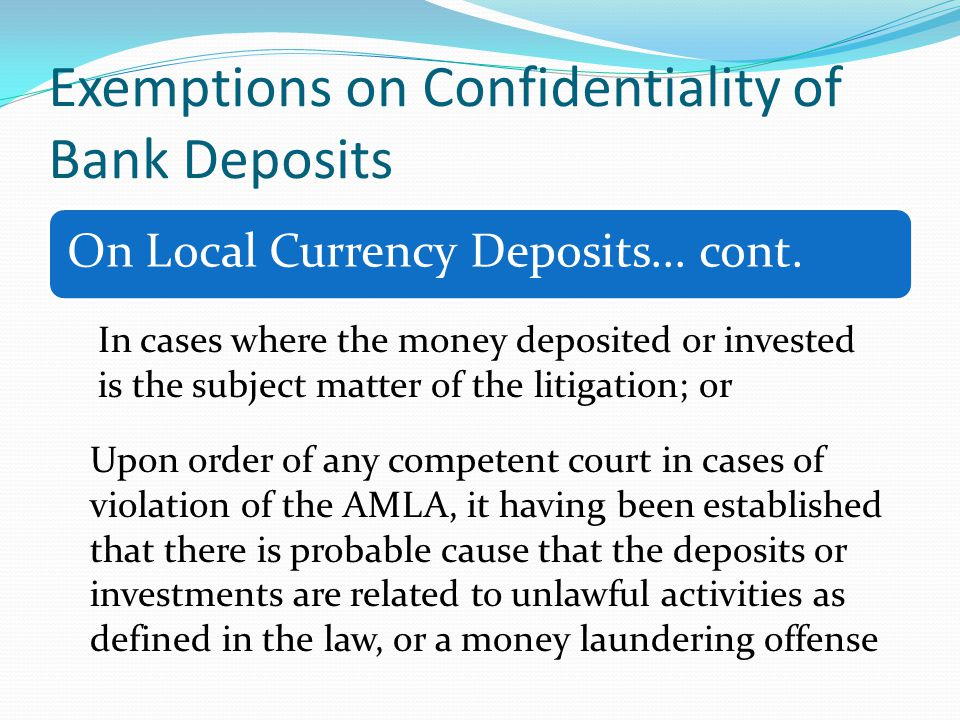 Exemptions on Confidentiality of Bank Deposits On Local Currency Deposits... cont. In cases where the money deposited or invested is the subject matte