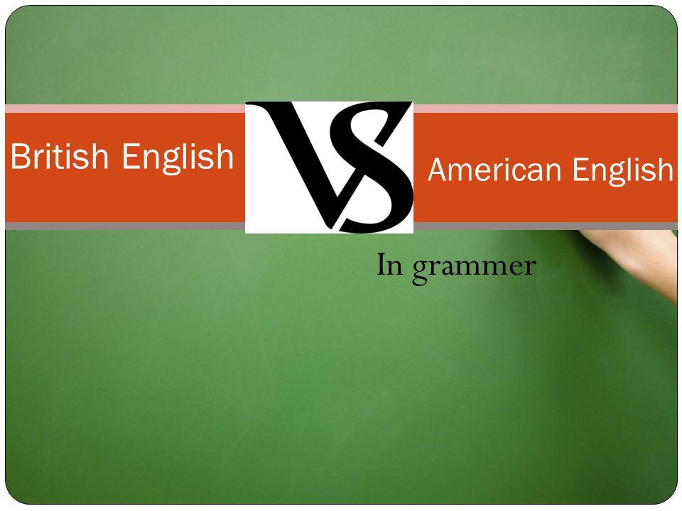 In grammer British English American English