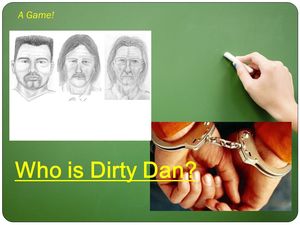 A Game! Who is Dirty Dan