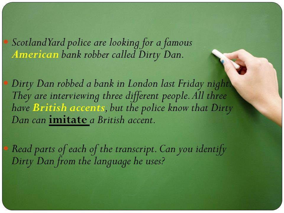Scotland Yard police are looking for a famous American bank robber called Dirty Dan.