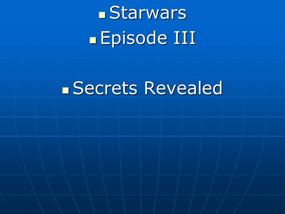 Starwars Starwars Episode III Episode III Secrets Revealed Secrets Revealed