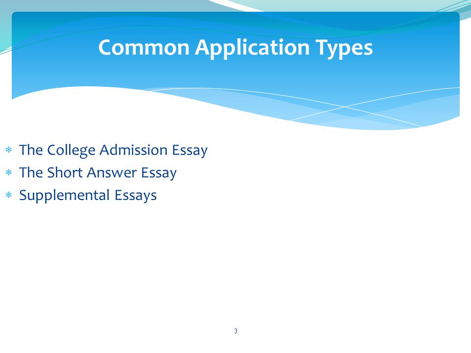  The College Admission Essay  The Short Answer Essay  Supplemental Essays 3 Common Application Types