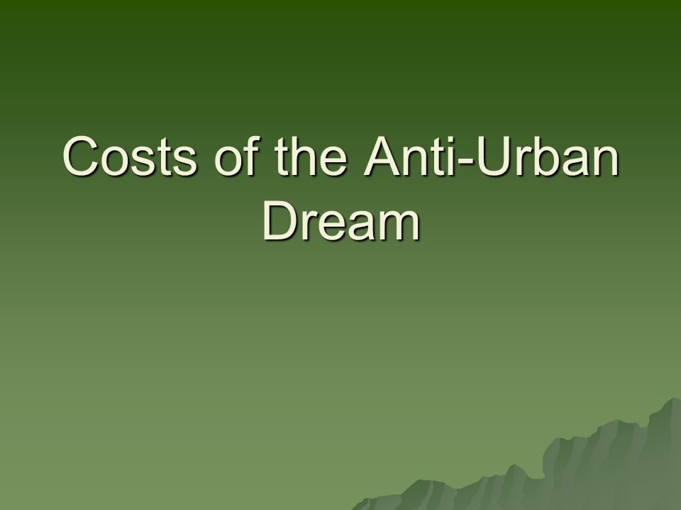 Costs of the Anti-Urban Dream
