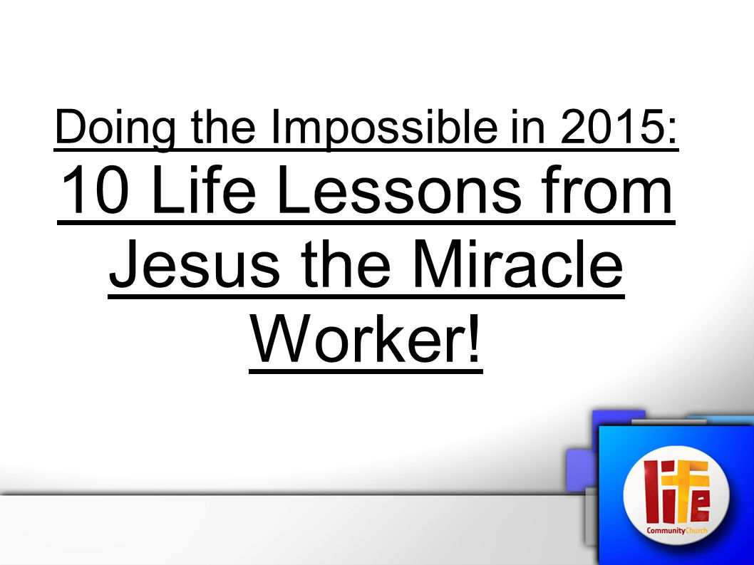 Doing the Impossible in 2015: 10 Life Lessons from Jesus the Miracle Worker!