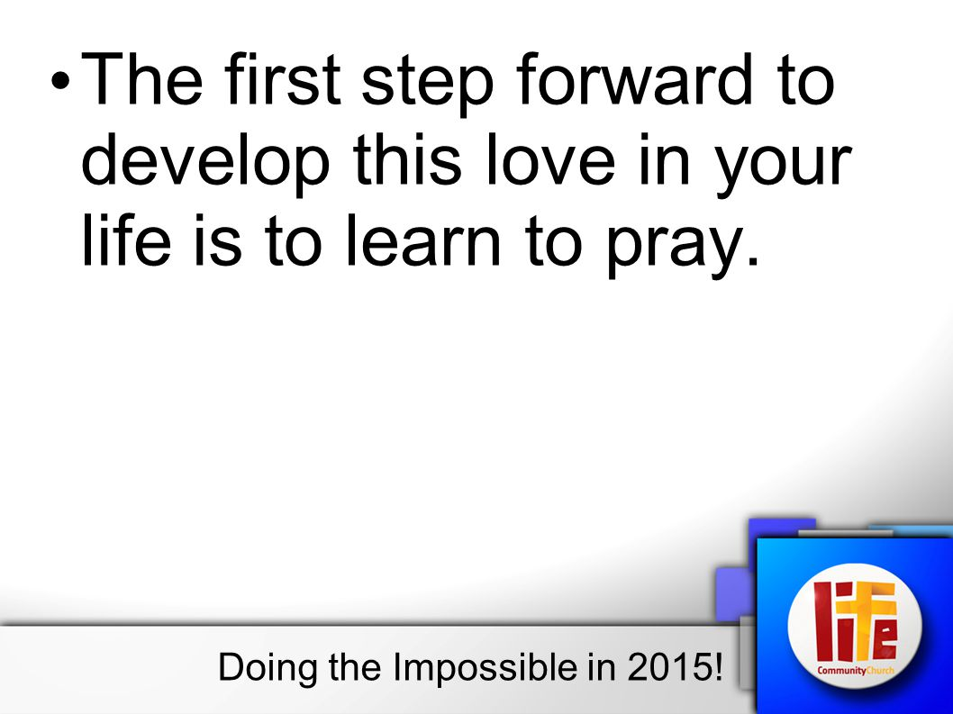 The first step forward to develop this love in your life is to learn to pray.